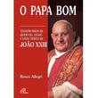 Livro O Papa Bom - Testemunhos de quem viu, ouviu e viveu perto de João XXIII