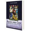 Livro Razões para Crer - Como Entender, Explicar e Defender a Fé Católica