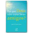 Livro Por que Deus não cura Seus amigos?