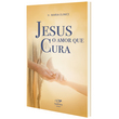 Livro Jesus o Amor que Cura