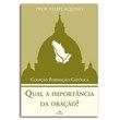 Livro Coleção Formação Católica - Qual a Importância da Oração?